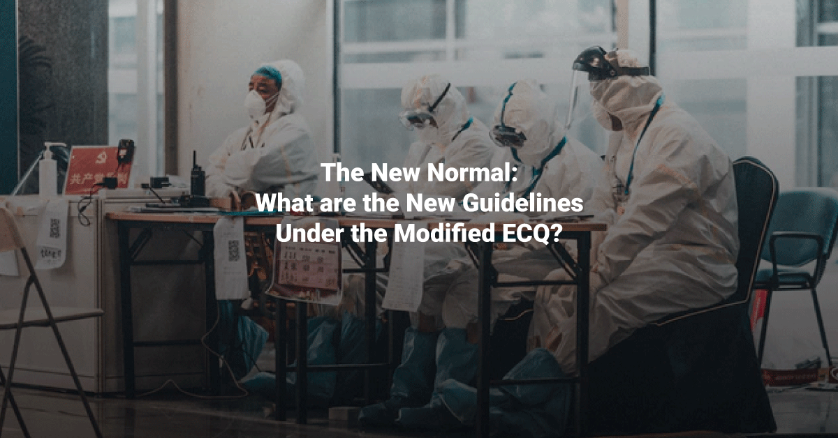 The New Normal: What are the New Guidelines Under the Modified ECQ?